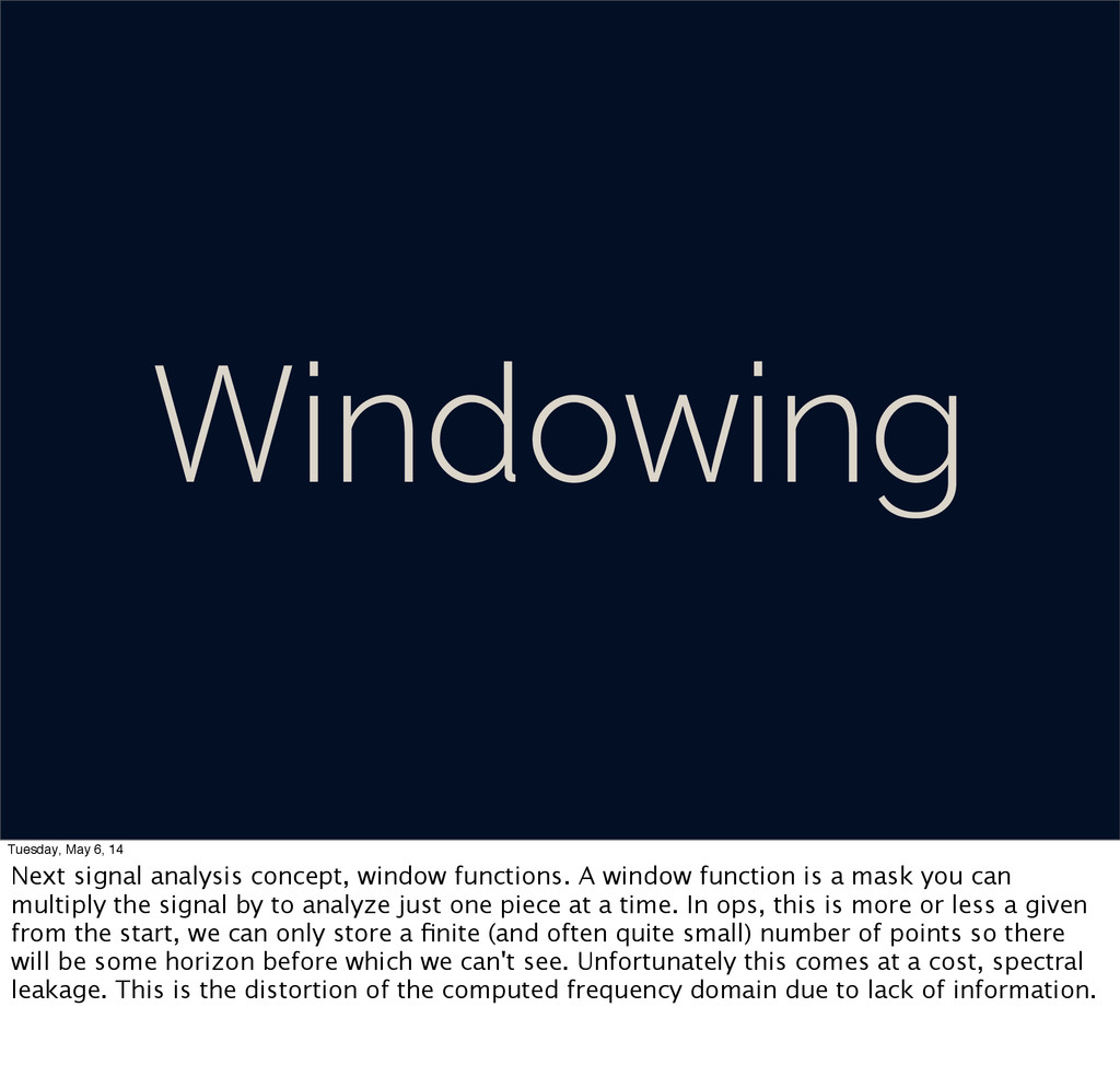 Windowing Tuesday, May 6, 14 Next signal analys...