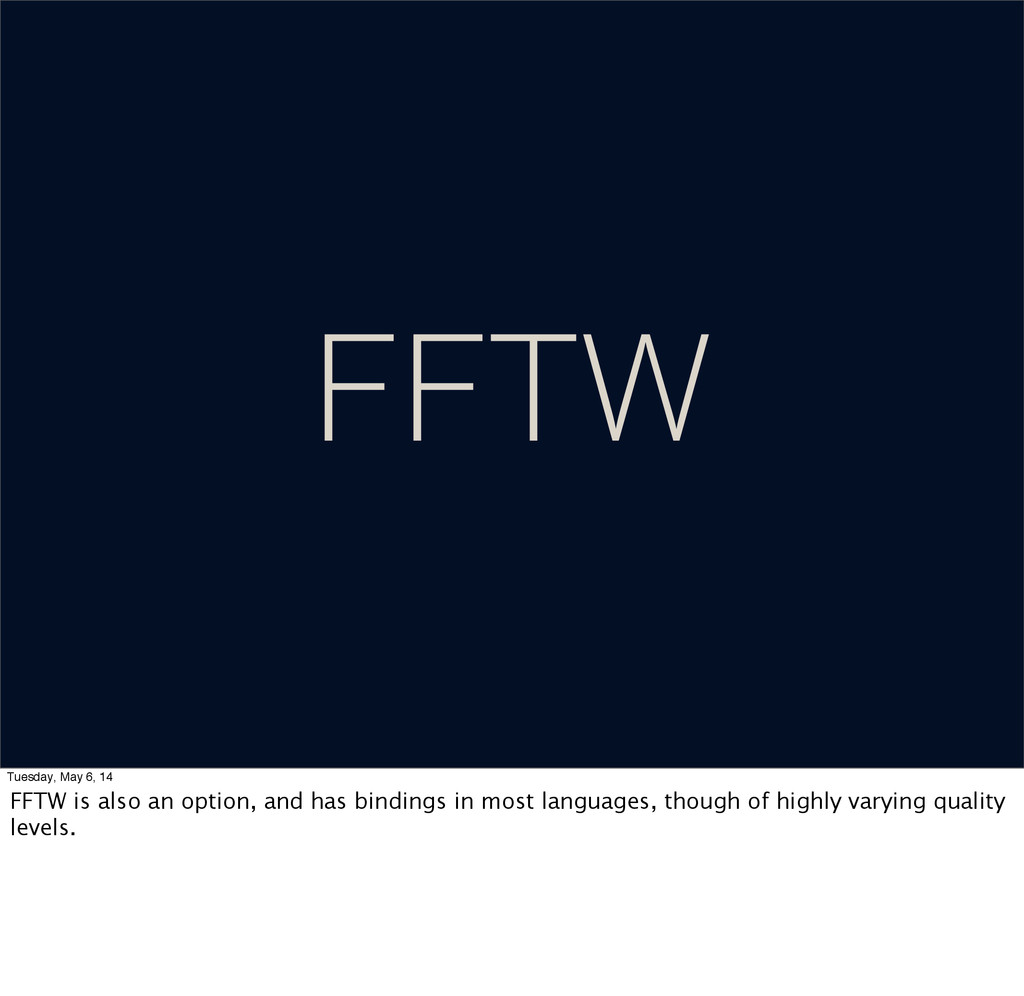 FFTW Tuesday, May 6, 14 FFTW is also an option,...