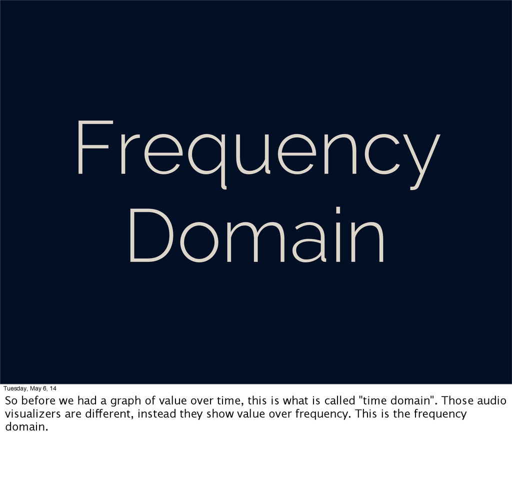 Frequency Domain Tuesday, May 6, 14 So before w...