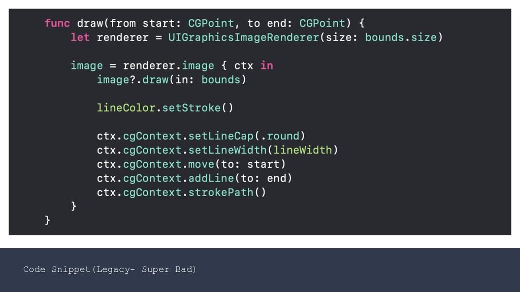 Code Snippet(Legacy- Super Bad)