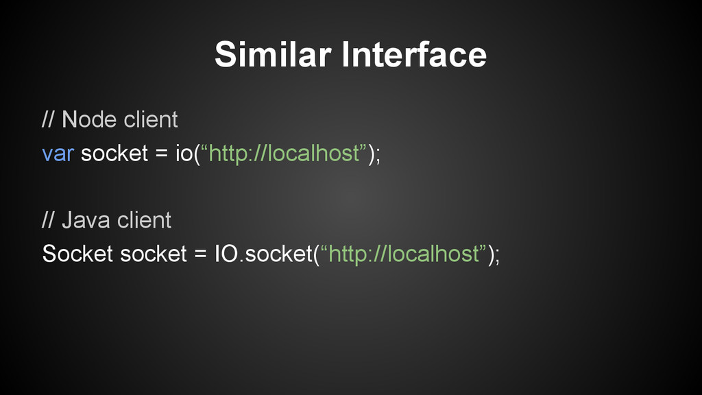 Similar Interface // Node client var socket = i...