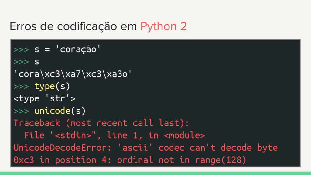 Erros de codificação em Python 2 >>> s = 'coraç...