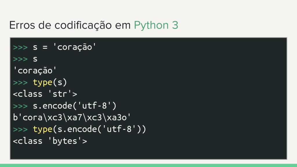 Erros de codificação em Python 3 >>> s = 'coraç...