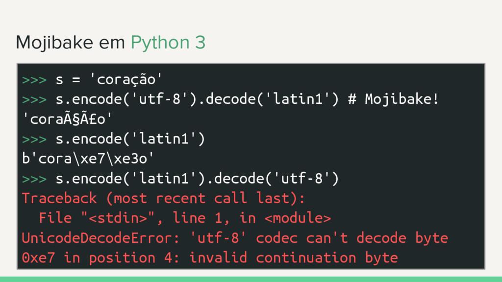 Mojibake em Python 3 >>> s = 'coração' >>> s.en...