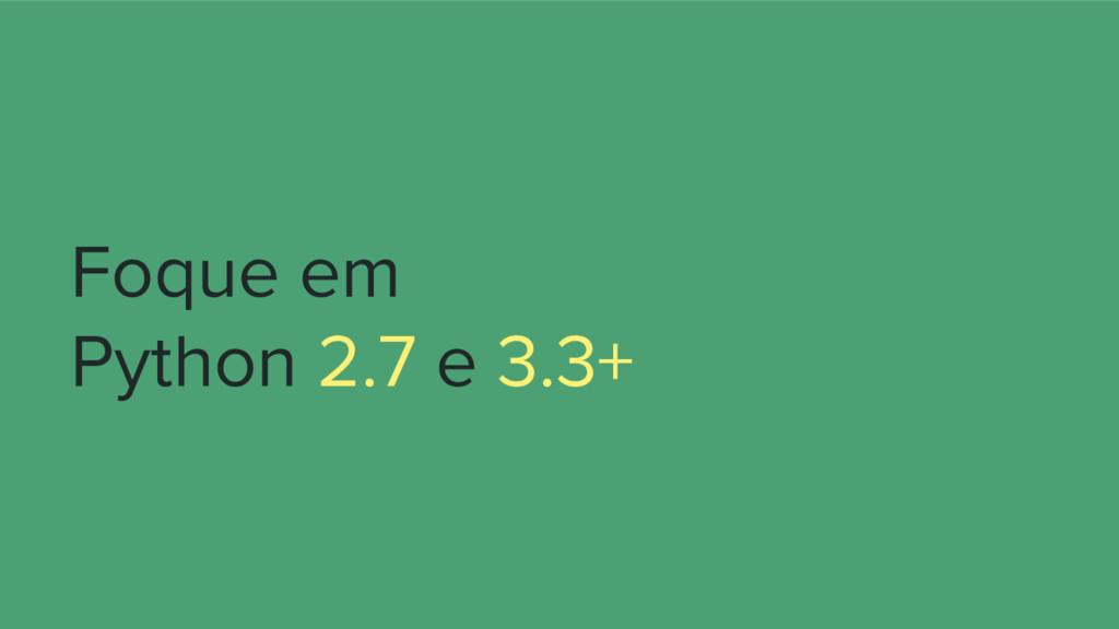Foque em Python 2.7 e 3.3+