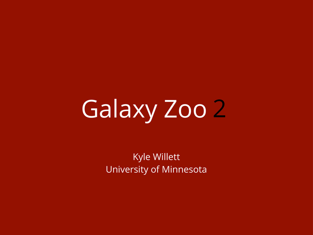 Galaxy Zoo Kyle Willett University of Minnesota...