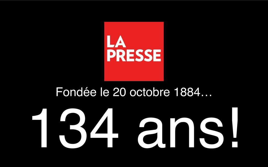 134 ans! Fondée le 20 octobre 1884…