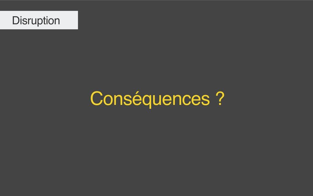 Conséquences ? Disruption