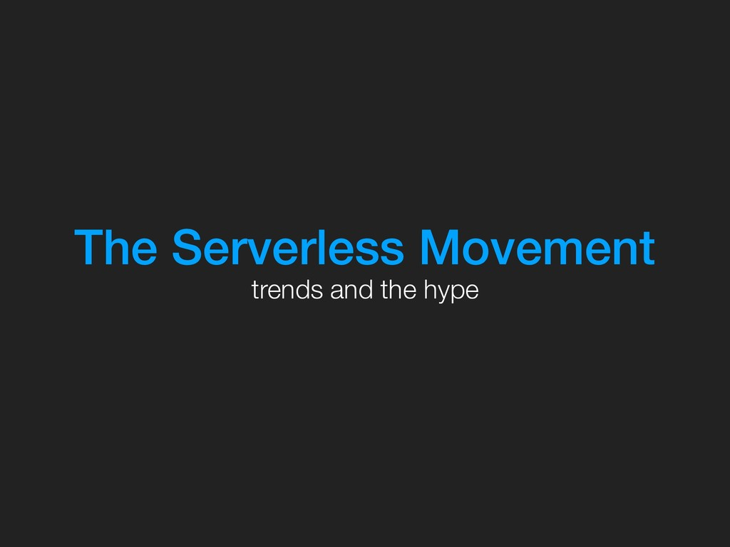 The Serverless Movement trends and the hype