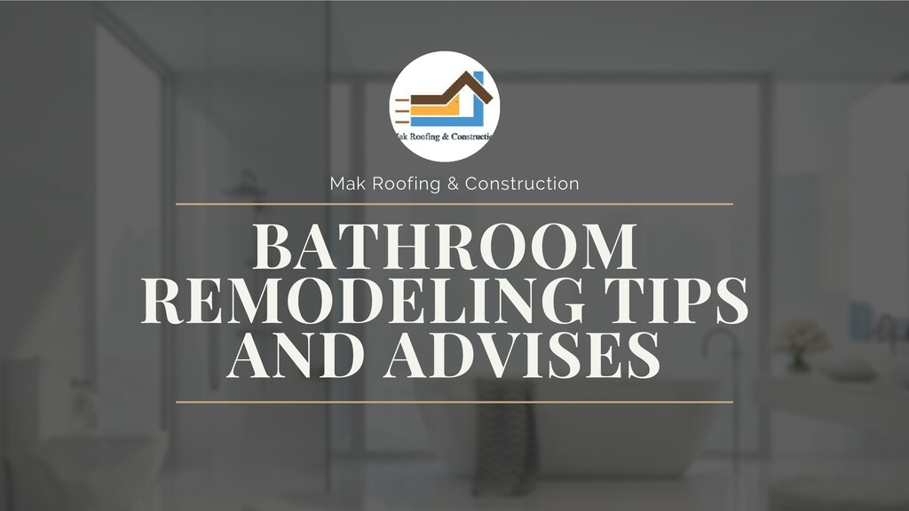 BATHROOM REMODELING TIPS AND ADVISES Mak Roofin...