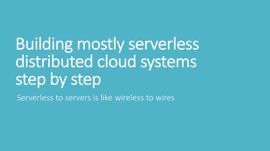 Building mostly serverless distributed cloud sy...