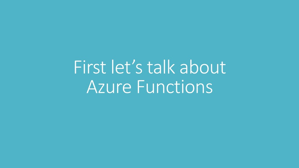 First let's talk about Azure Functions