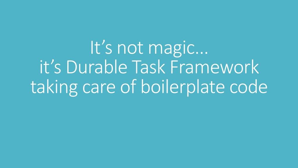 It's not magic... it's Durable Task Framework t...