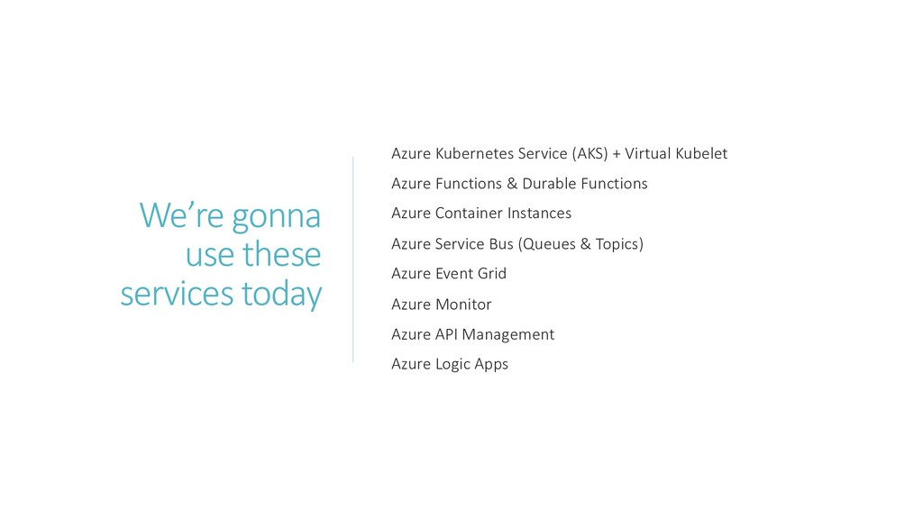 We're gonna use these services today Azure Kube...