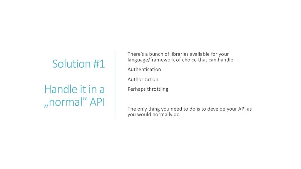 """Solution #1 Handle it in a """"normal"""" API There's..."""