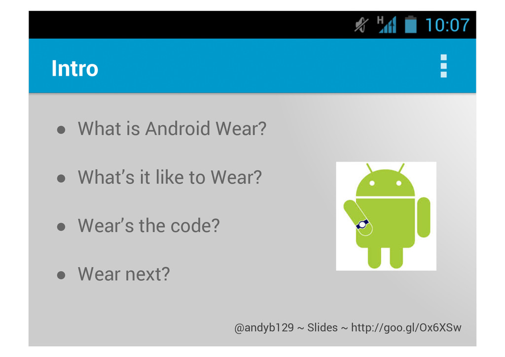 Intro ● What is Android Wear? ● What's it like ...