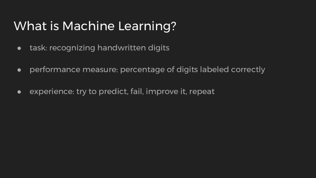 What is Machine Learning? ● task: recognizing h...
