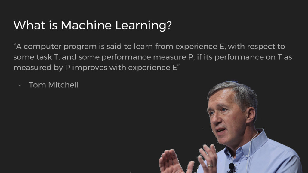 """What is Machine Learning? """"A computer program i..."""