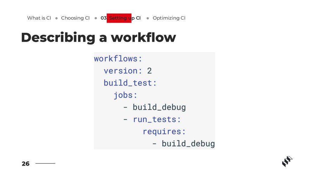 26 Describing a workflow What is CI Optimizing C...