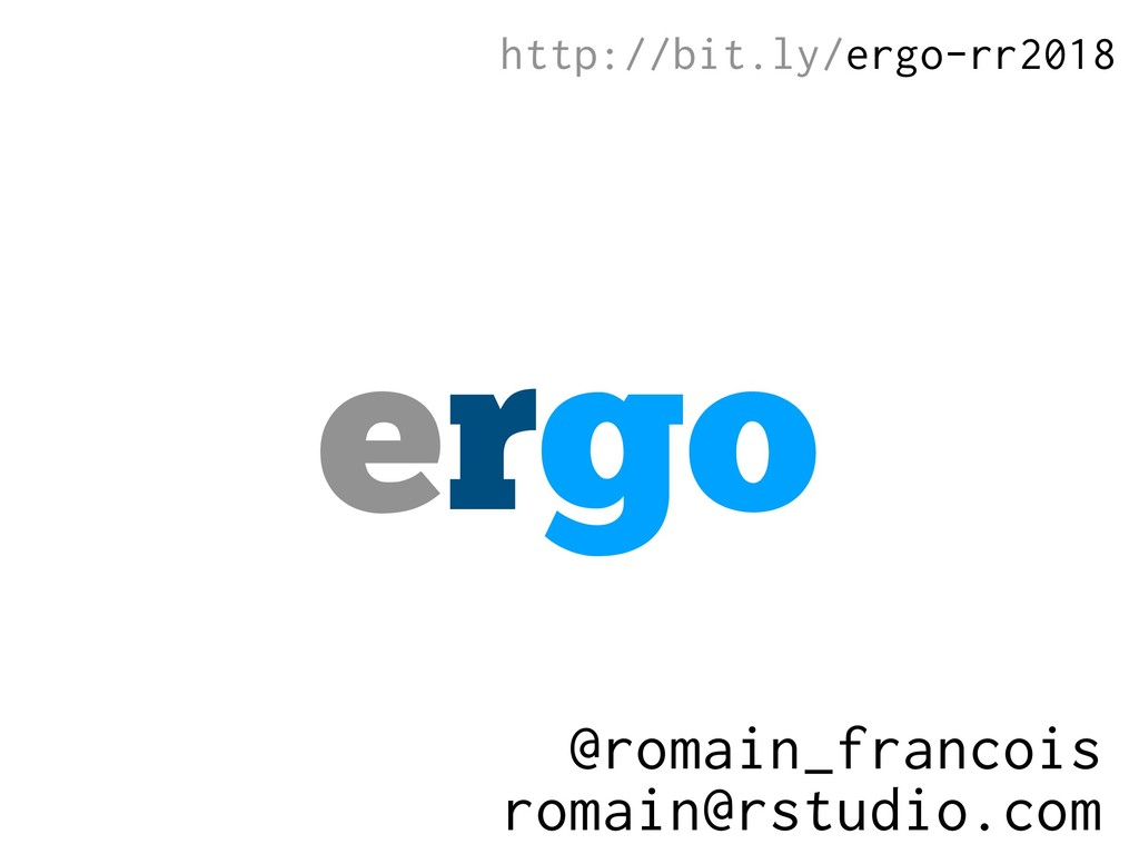 ergo romain@rstudio.com @romain_francois http:/...