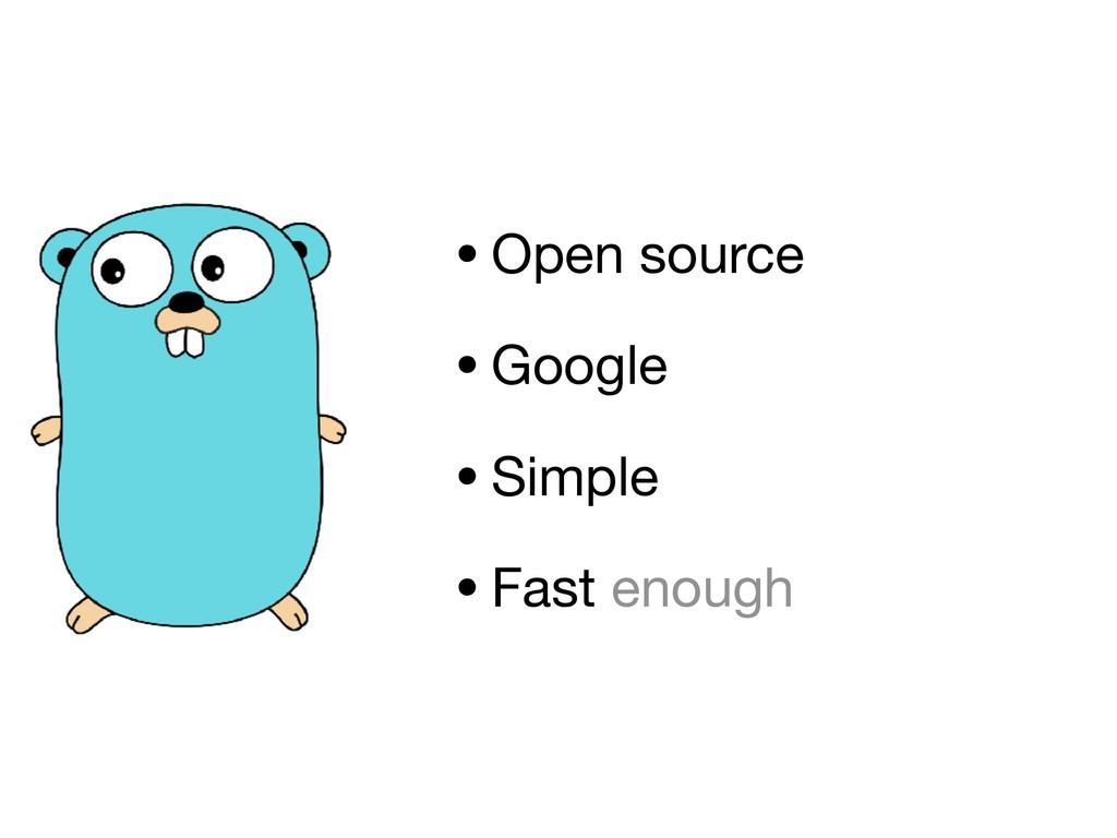 •Open source  •Google  •Simple  •Fast enough