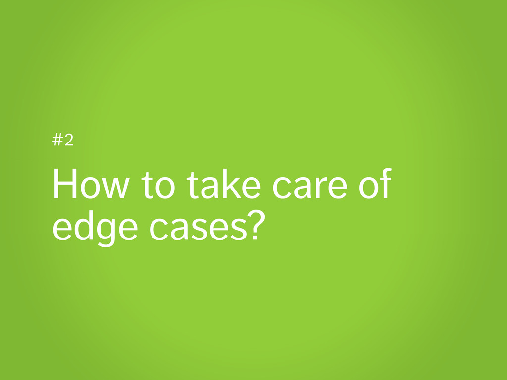 #2 How to take care of edge cases?