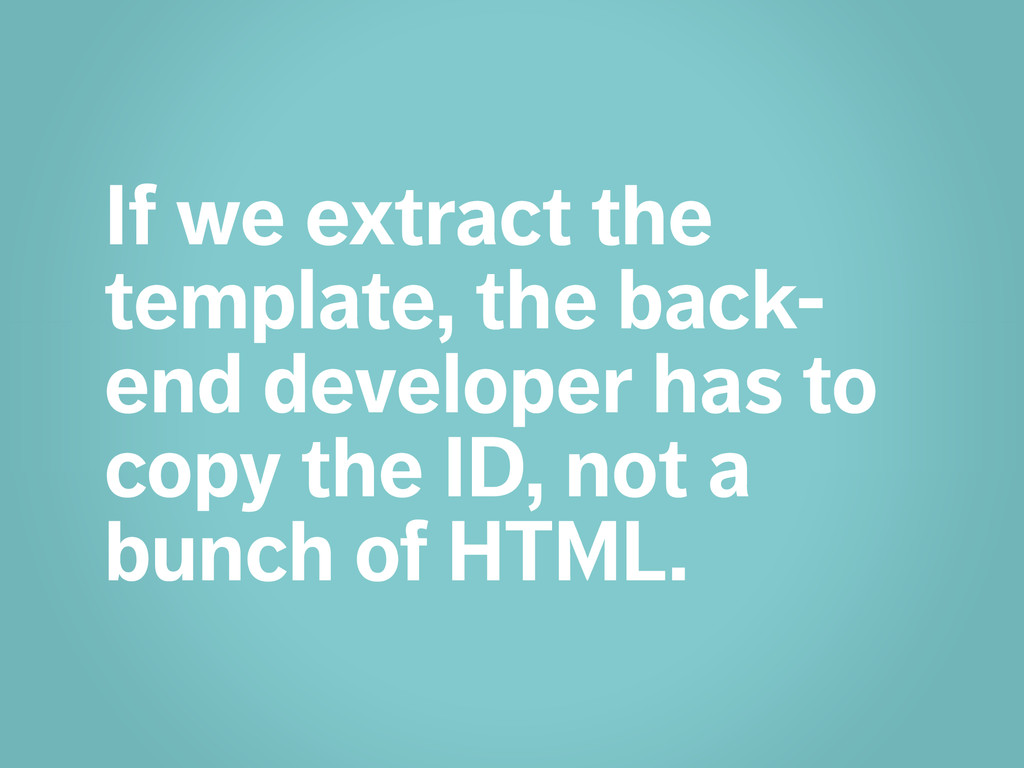 If we extract the template, the back- end devel...