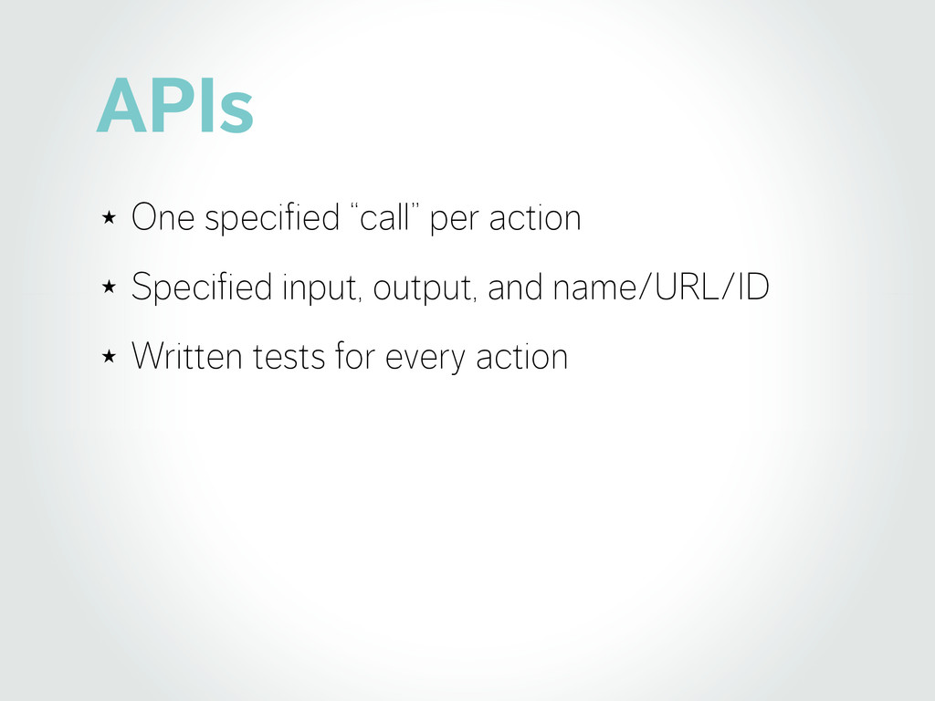 "APIs ★ One specified ""call"" per action ★ Specif..."