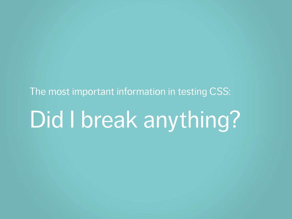 The most important information in testing CSS: ...