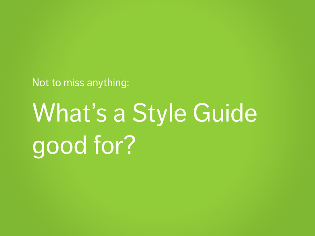 Not to miss anything: What's a Style Guide good...