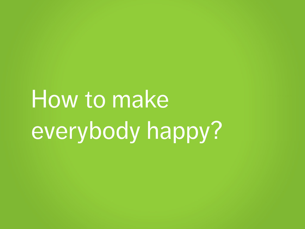 How to make everybody happy?
