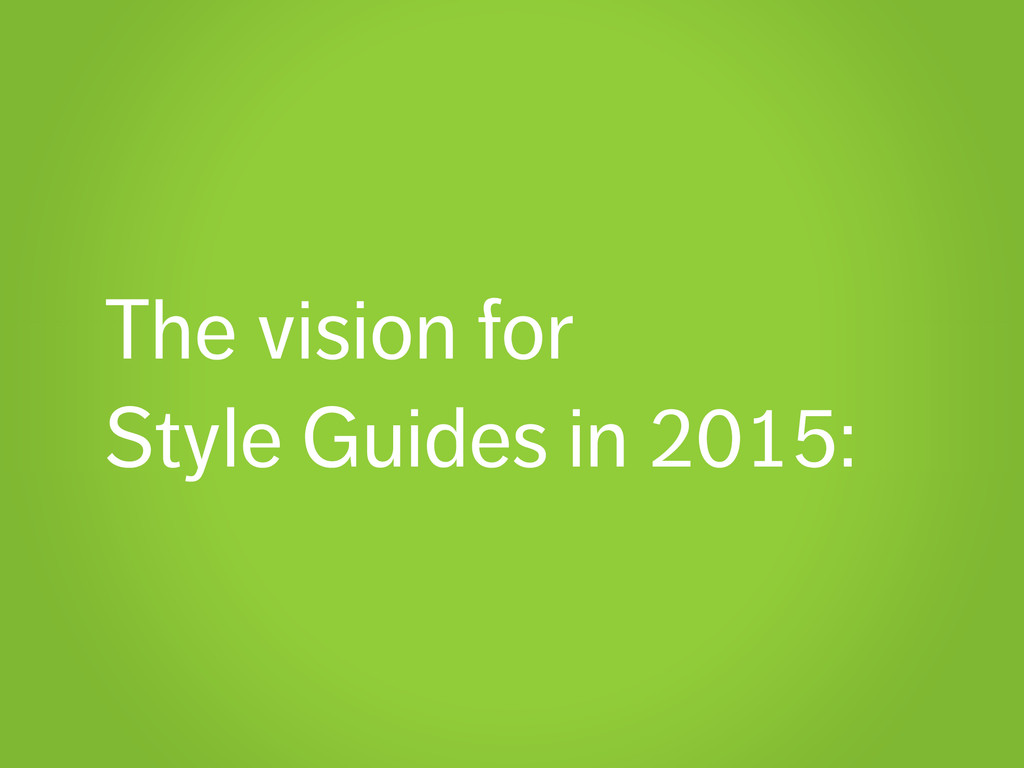 The vision for Style Guides in 2015: