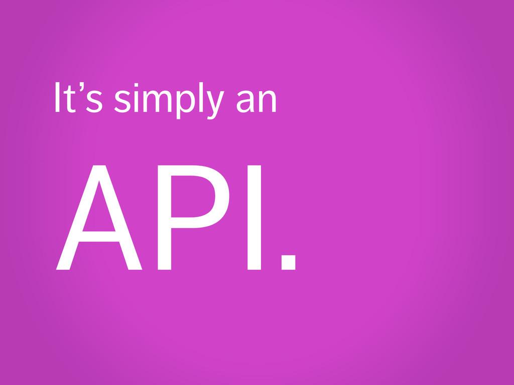 It's simply an API.