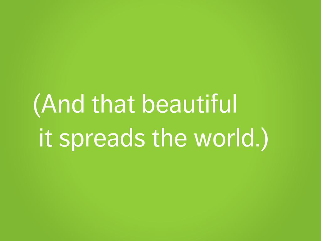 (And that beautiful it spreads the world.)