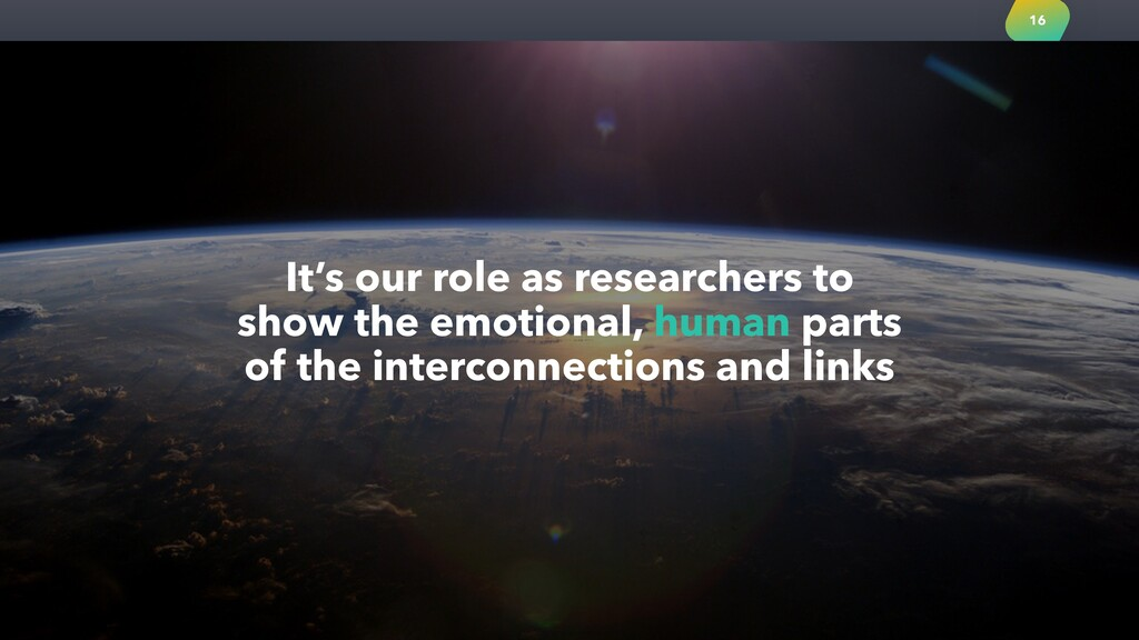 16 It's our role as researchers to show the emo...