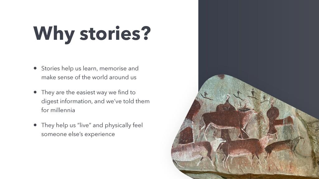 Why stories? • Stories help us learn, memorise ...