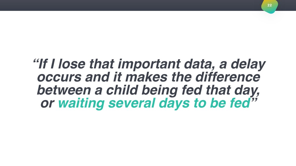 """""""If I lose that important data, a delay occurs ..."""