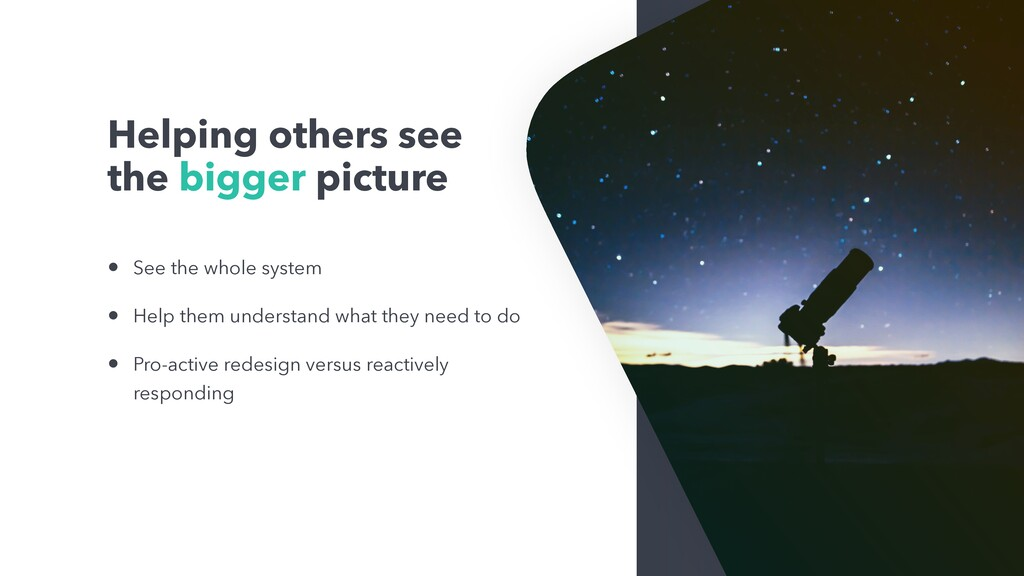 Helping others see the bigger picture • See the...