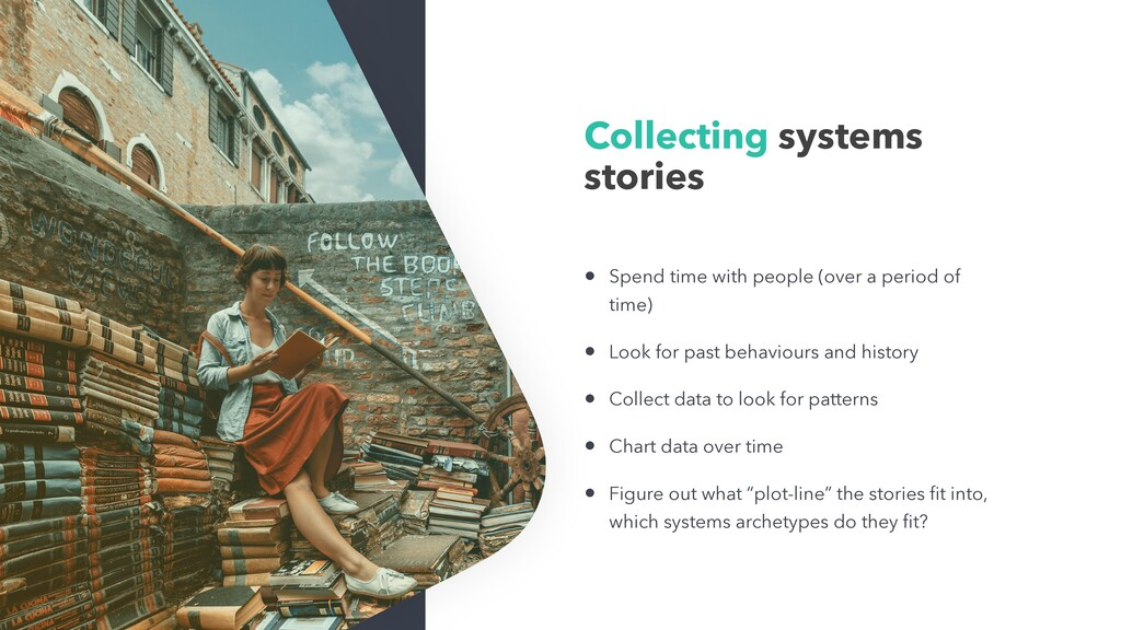 Collecting systems stories • Spend time with pe...