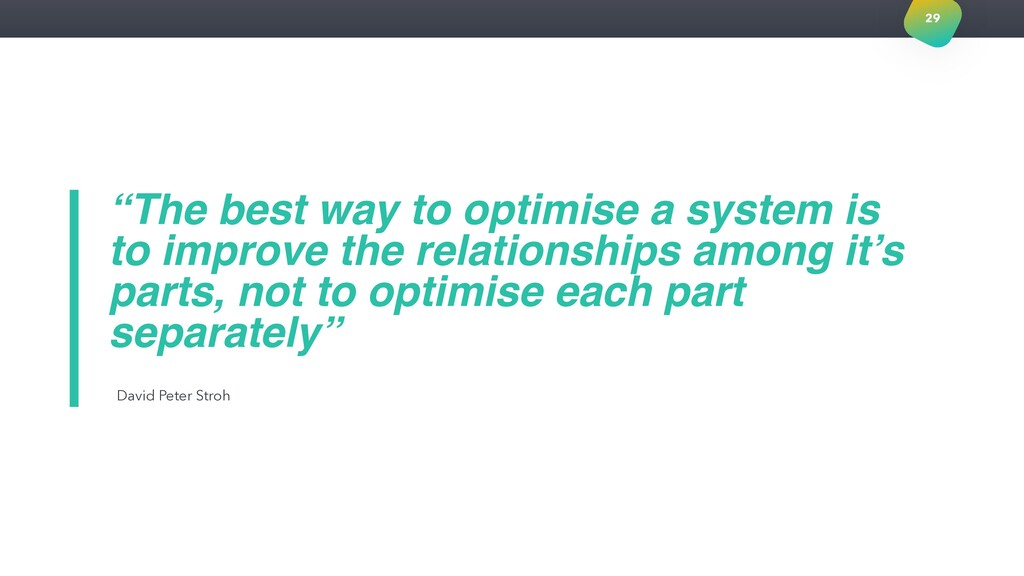"""""""The best way to optimise a system is to improv..."""