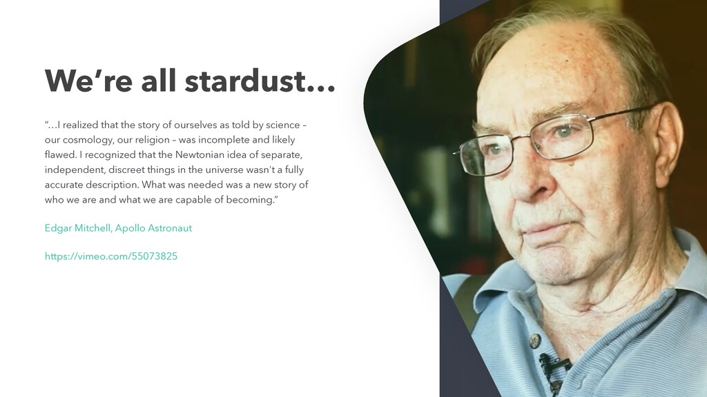 """We're all stardust… """"…I realized that the story..."""