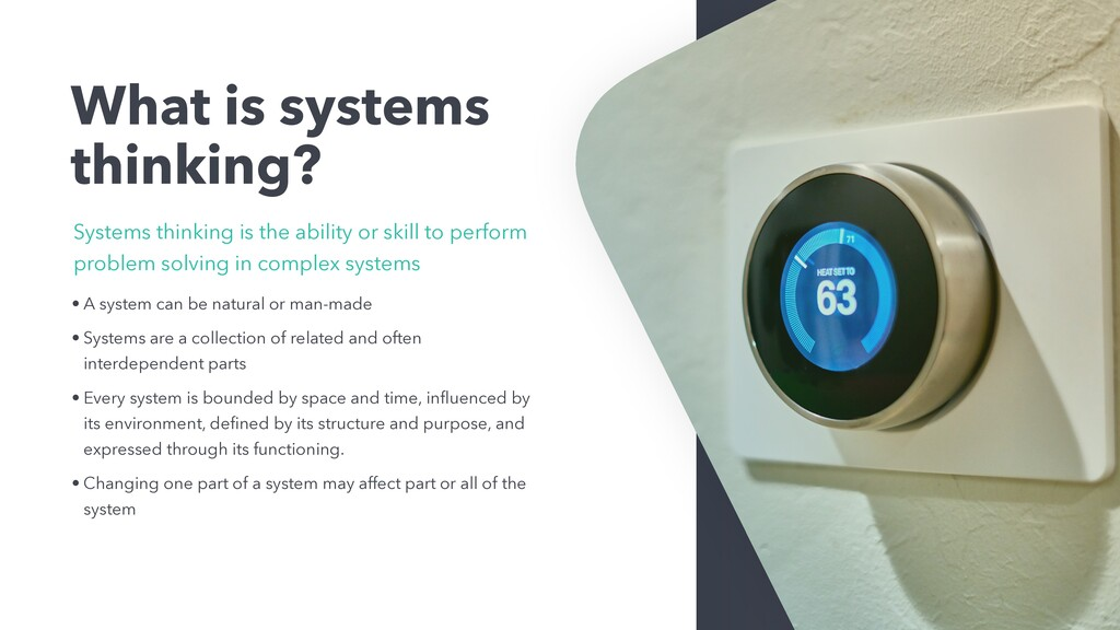 What is systems thinking? • A system can be nat...