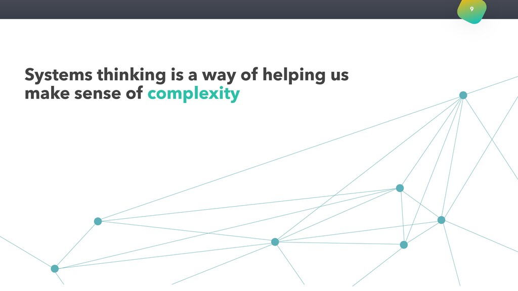 Systems thinking is a way of helping us make se...