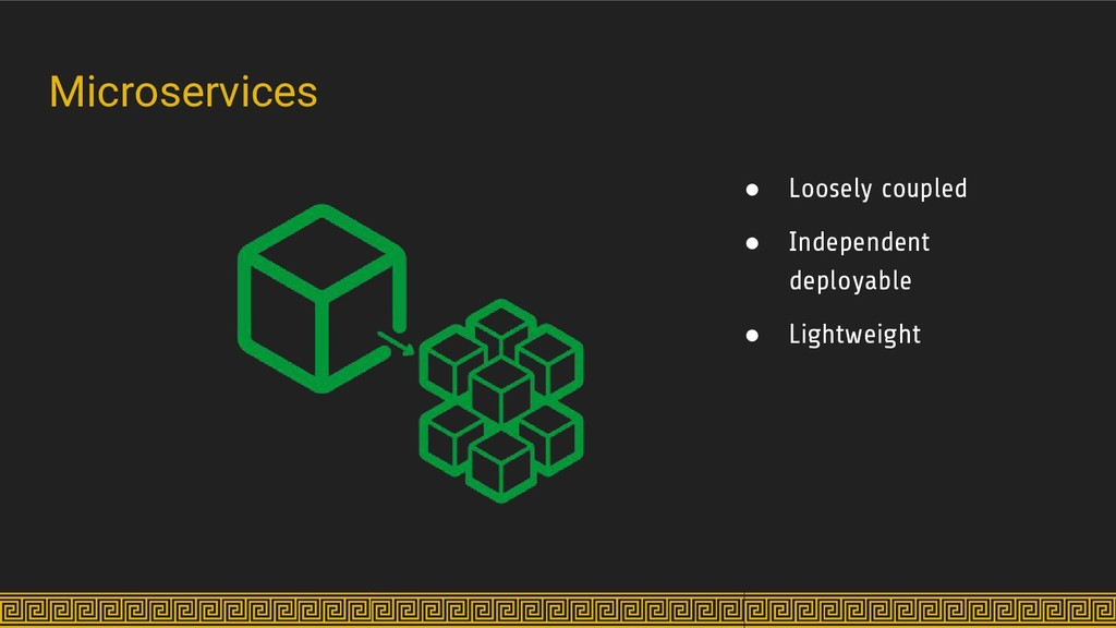 Microservices ● Loosely coupled ● Independent d...
