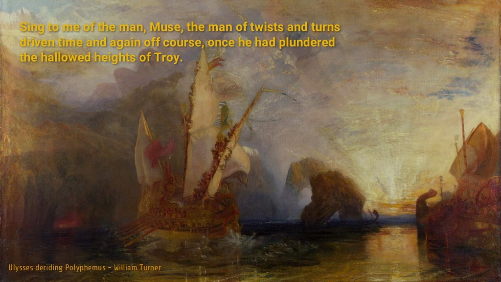 Sing to me of the man, Muse, the man of twists ...