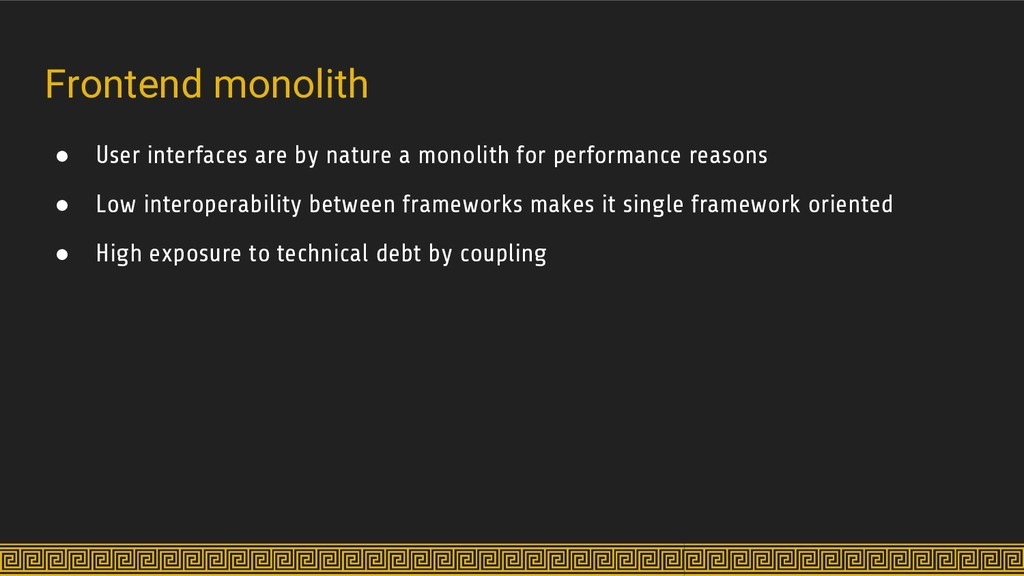 Frontend monolith ● User interfaces are by natu...