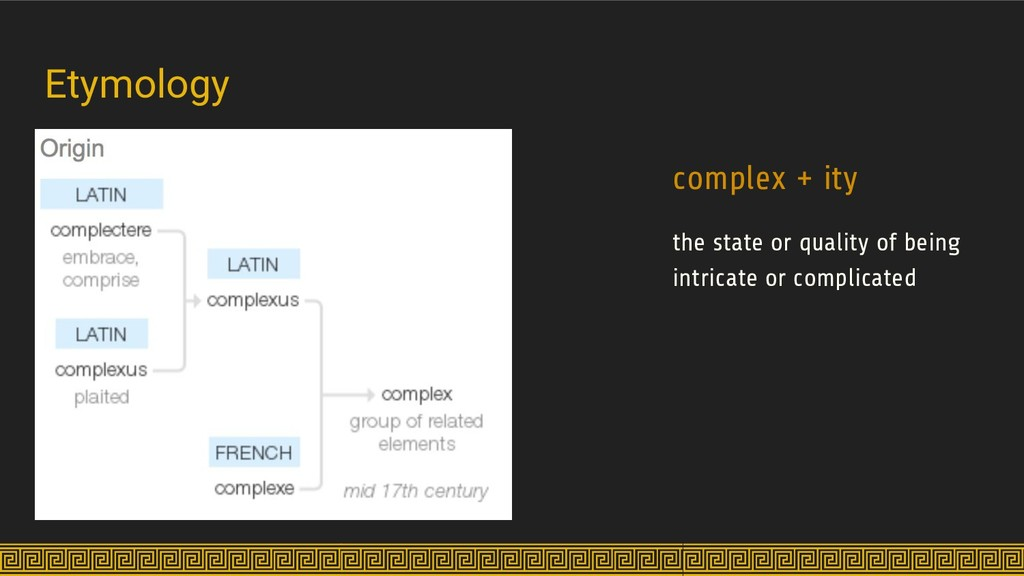 Etymology complex + ity the state or quality of...