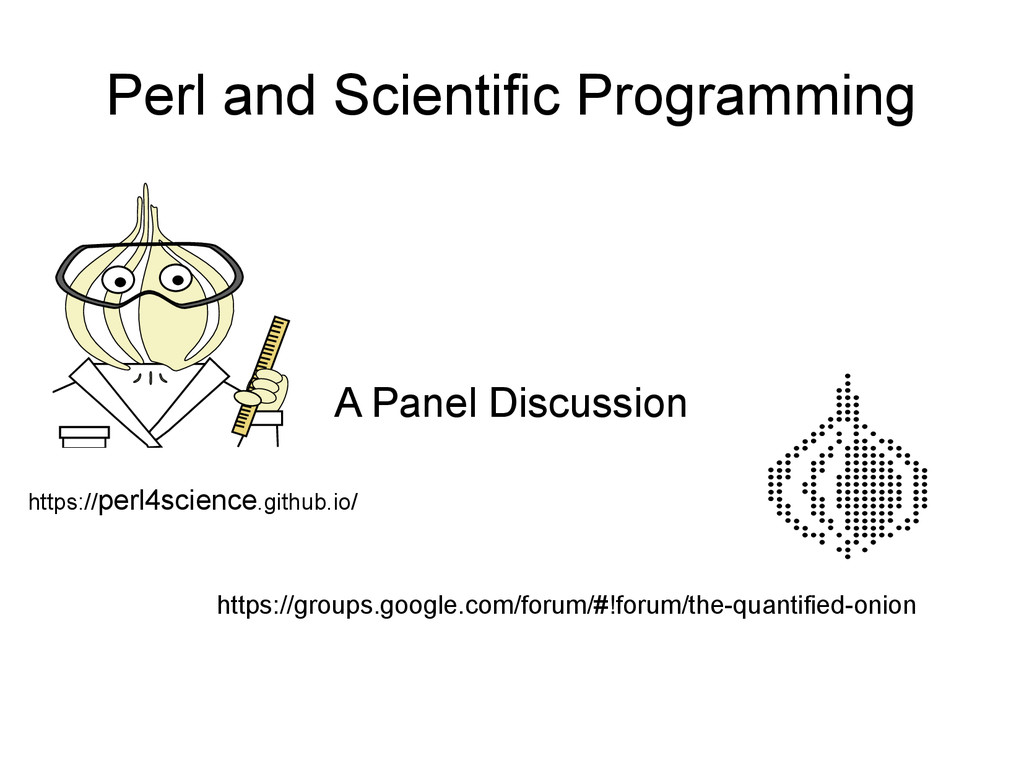 Perl and Scientific Programming A Panel Discuss...