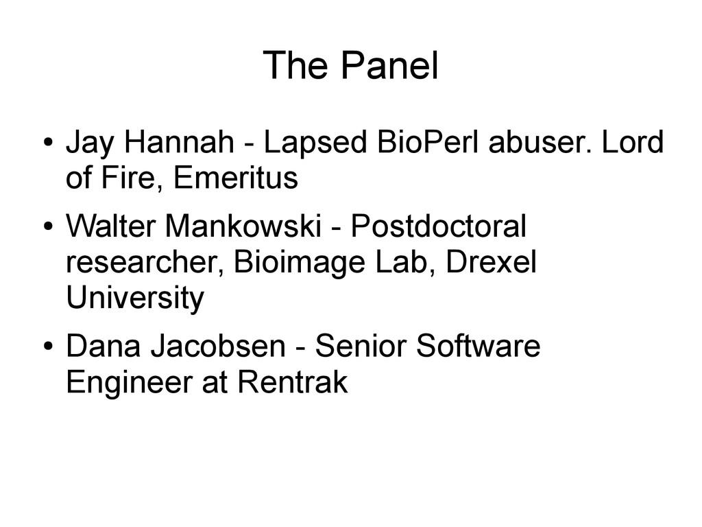The Panel ● Jay Hannah - Lapsed BioPerl abuser....