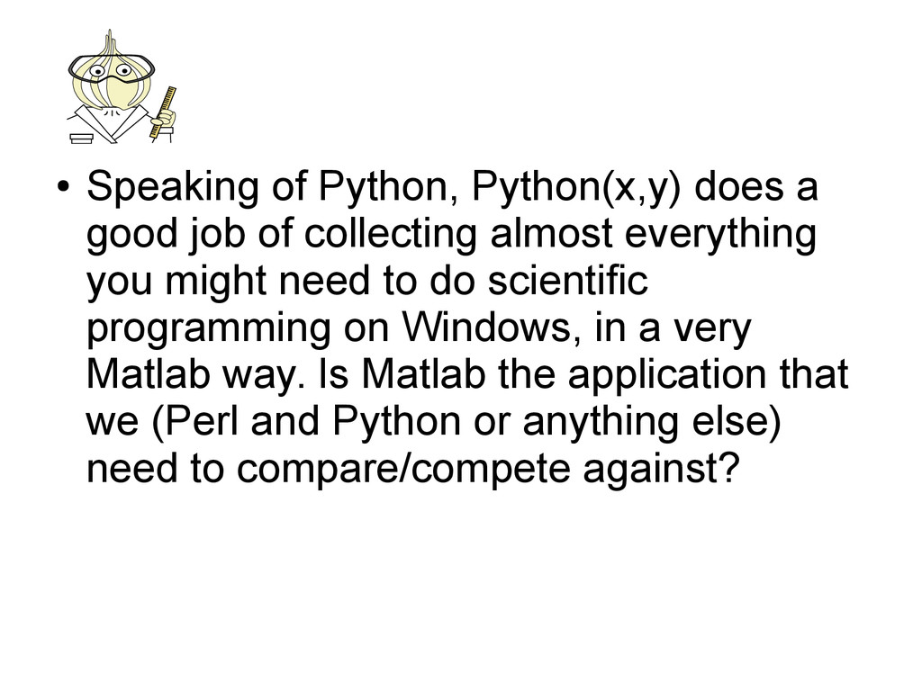 ● Speaking of Python, Python(x,y) does a good j...